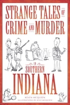 Strange Tales of Crime and Murder in Southern Indiana by Keven McQueen