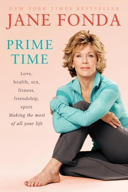 Book Prime Time (with Bonus Content): Love, health, sex, fitness, friendship, spirit; Making the most of… by Jane Fonda