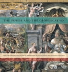 The Power and the Glorification: Papal Pretensions and the Art of Propaganda in the Fifteenth and Sixteenth Centuries by Jan L. de Jong