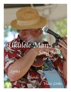 Ukulele Man's Song Book: 30 Songs by Tom Harker