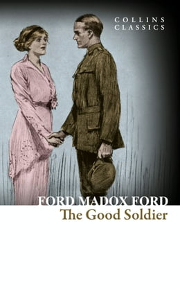 Book The Good Soldier: A Tale of Passion (Collins Classics) by Ford Madox Ford