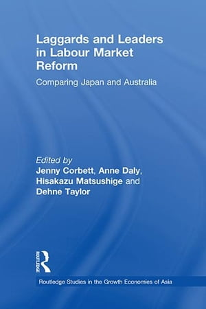 Laggards and Leaders in Labour Market Reform Comparing Japan and Australia