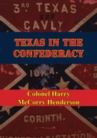 Texas In The Confederacy by Colonel Harry McCorry Henderson