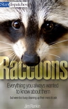 Raccoons: Everything You Always Wanted to Know About Them but Were Too Busy Cleaning Up Their Mess to Ask by Jim Rankin
