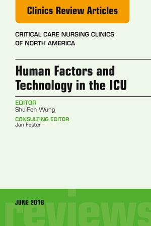 Technology in the ICU, An Issue of Critical Care Nursing Clinics of North America, E-Book