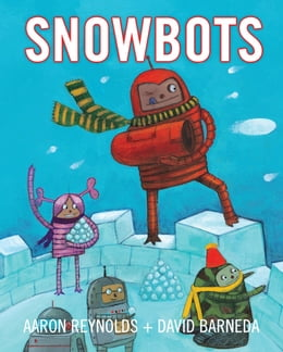 Book Snowbots by Aaron Reynolds