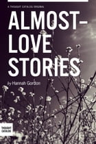 Almost-love Stories, A Collection by Hannah Gordon