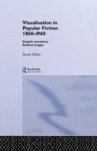 Visualisation in Popular Fiction 1860-1960: Graphic Narratives, Fictional Images