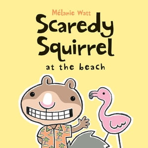 Scaredy Squirrel at the Beach de Mélanie Watt