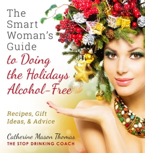 A Smart Woman's Guide to Doing the Holidays Alcohol-Free by Catrin Turner