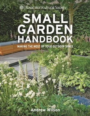 RHS Small Garden Handbook Making the most of your outdoor space