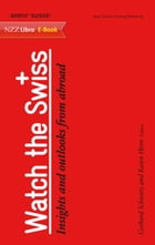 Watch the Swiss: Insights and outlooks from abroad by Gerhard Schwarz
