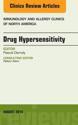 Book Drug Hypersensitivity, An Issue of Immunology and Allergy Clinics, E-Book by Pascal Demoly, MD, PhD