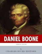 American Legends: The Life of Daniel Boone by Charles River Editors