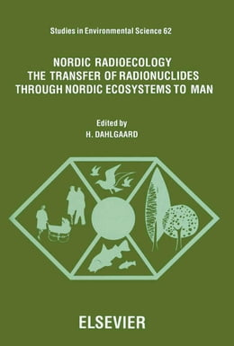 Book Nordic Radioecology: The Transfer of Radionuclides through Nordic Ecosystems to Man by Dahlgaard, H.