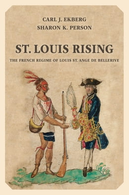 Book St. Louis Rising: The French Regime of Louis St. Ange de Bellerive by Carl J. Ekberg