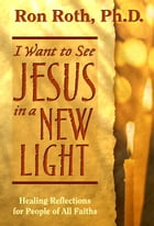 I Want to See Jesus in a New Light by Ron Roth, Peter Occhiogrosso