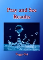 Pray and see results by Peggy Oni