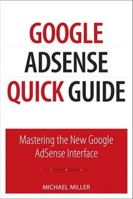 Book Google AdSense Quick Guide: Mastering the New Google AdSense Interface by Michael Miller