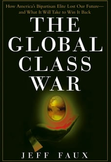The Global Class War: How America's Bipartisan Elite Lost Our Future - and What It Will Take to Win…