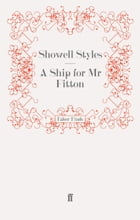A Ship for Mr Fitton: Mr Fitton 4 by Lt. Commander Showell Styles F.R.G.S.