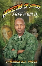 Horizons of Heroes: Free and Wild by Cameron Price