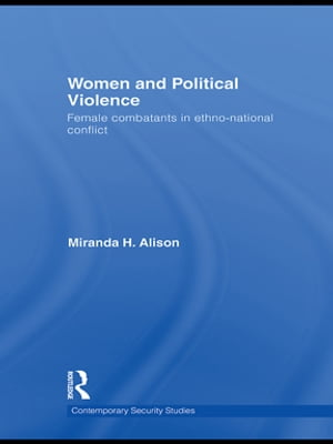 Women and Political Violence Female Combatants in Ethno-National Conflict