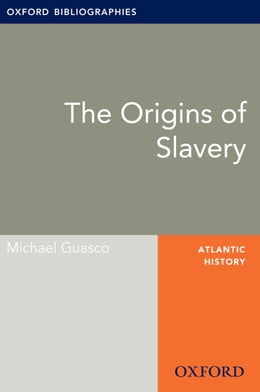 Book Origins of Slavery: Oxford Bibliographies Online Research Guide by Michael Guasco