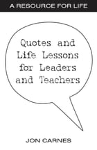 Quotes and Life Lessons for Leaders and Teachers by Jon Carnes