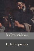 One Thousand Secrets of Wise and Rich Men by C. A. Bogardus
