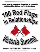100 Red Flags in Relationships: Spot Liars, Cheaters, Psychopaths, and Narcissists Before They Spot YOU by Victoria Summit