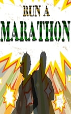 Run a Marathon: Train to Run a Marathon with Become Superhuman!!! by Amy Newport
