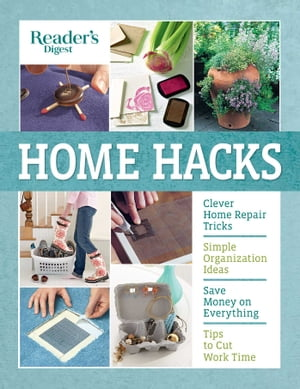 Reader's Digest Home Hacks: Clever DIY Tips and Tricks for Fixing, Organizing, Decorating, and Managing Your Household by Reader's Digest