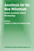 Anesthesia for the New Millennium: Modern Anesthetic Clinical Pharmacology by T.H. Stanley