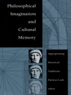 Philosophical Imagination and Cultural Memory: Appropriating Historical Traditions by Patricia Cook