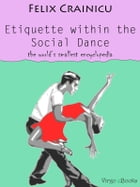 Etiquette within the Social Dance: The world's smallest encyclopedia by Felix Crainicu