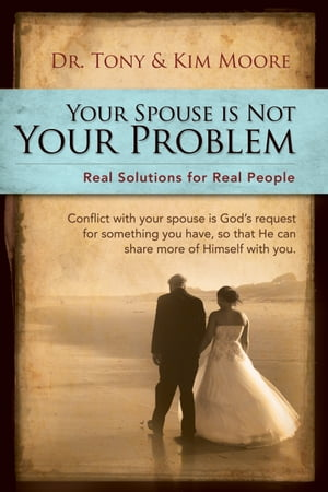 """""""Your Spouse Is Not Your Problem!"""": Real Solutions for Real People"""