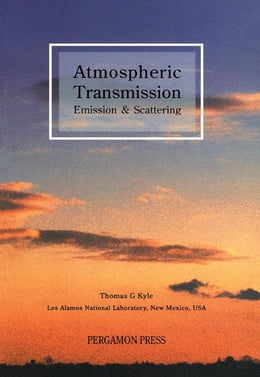 Book Atmospheric Transmission, Emission and Scattering by Kyle, Thomas G.