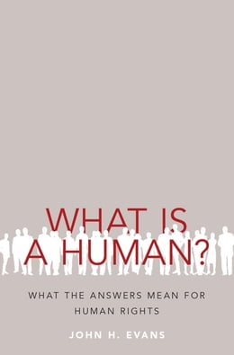 Book What Is a Human?: What the Answers Mean for Human Rights by John H. Evans