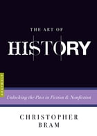 The Art of History: Unlocking the Past in Fiction and Nonfiction