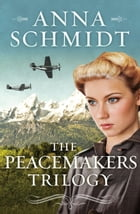 The Peacemakers Trilogy: A 3-Book Romance Series of Quakers Who Persevere Through World War II by Anna Schmidt