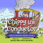 Chippy the Conductor: Chippy's Amazing Dreams by Stacey Blake