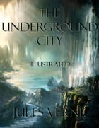 The Underground City: Illustrated by Jules Verne