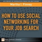 How to Use Social Networking for Your Job Search by Martha I. Finney