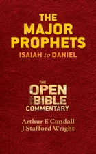 The Major Prophets: Isaiah to Daniel by Arthur E. Cundall