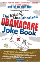 The Totally Unauthorized Obamacare Joke Book: NEW 'We've Been Grubered' Edition by Tim Barry