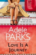 Love Is A Journey: A Short Story Collection by Adele Parks