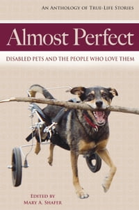 Almost Perfect: Disabled Pets and the People Who Love Them