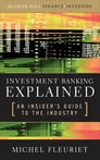 Investment Banking Explained: An Insider's Guide to the Industry : An Insider's Guide to the Industry: An Insider's Guide to the Industry Cover Image