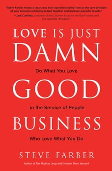 Love is Just Damn Good Business: Do What You Love in the Service of People Who Love What You Do: Do…